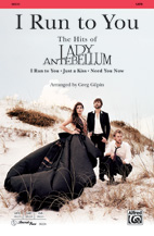 I Run to You: The Hits of Lady Antebellum - SATB